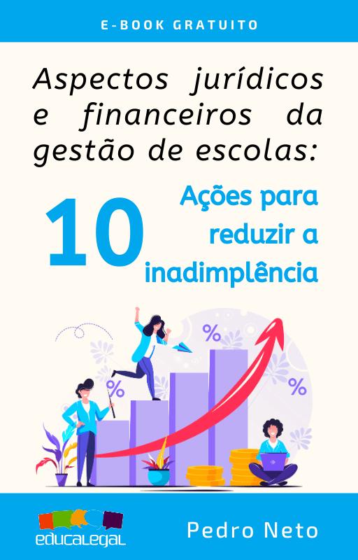 Educa Legal - Aspectos jurídicos e financeiros da gestão de escolas: 10 ações para reduzir a inadimplência